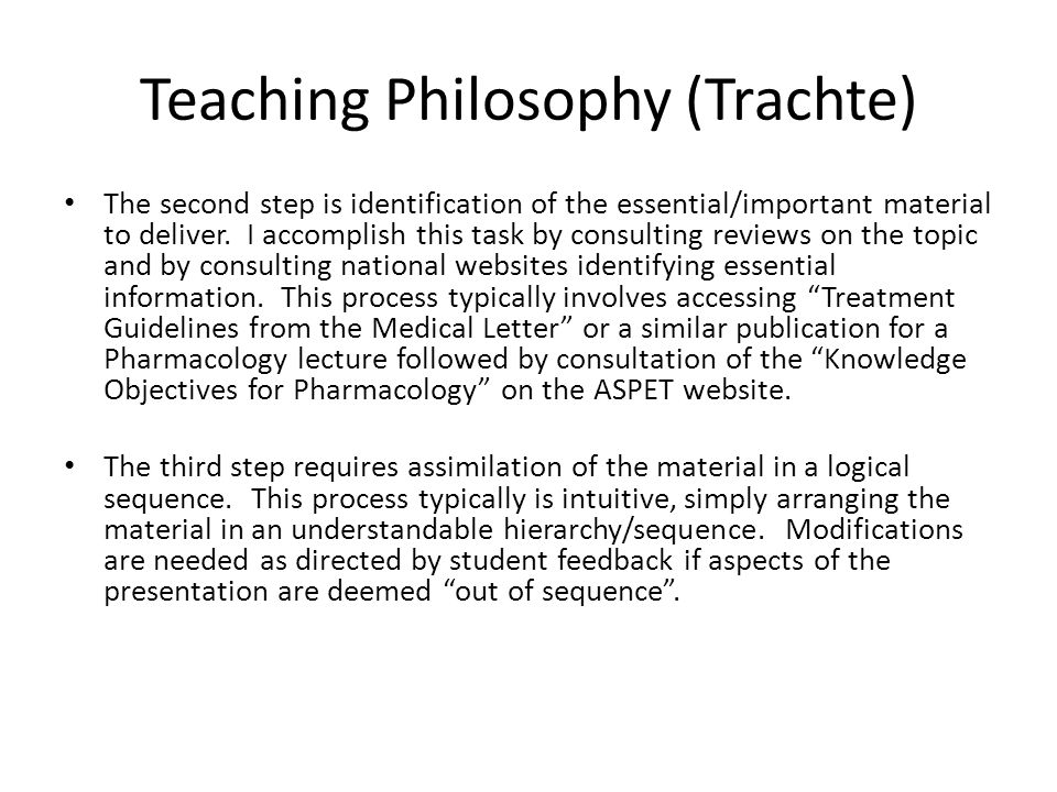Teaching Philosophy (Trachte) The second step is identification of the essential/important material to deliver.