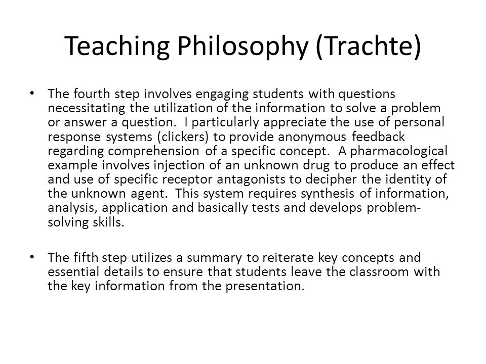 Teaching Philosophy (Trachte) The fourth step involves engaging students with questions necessitating the utilization of the information to solve a problem or answer a question.