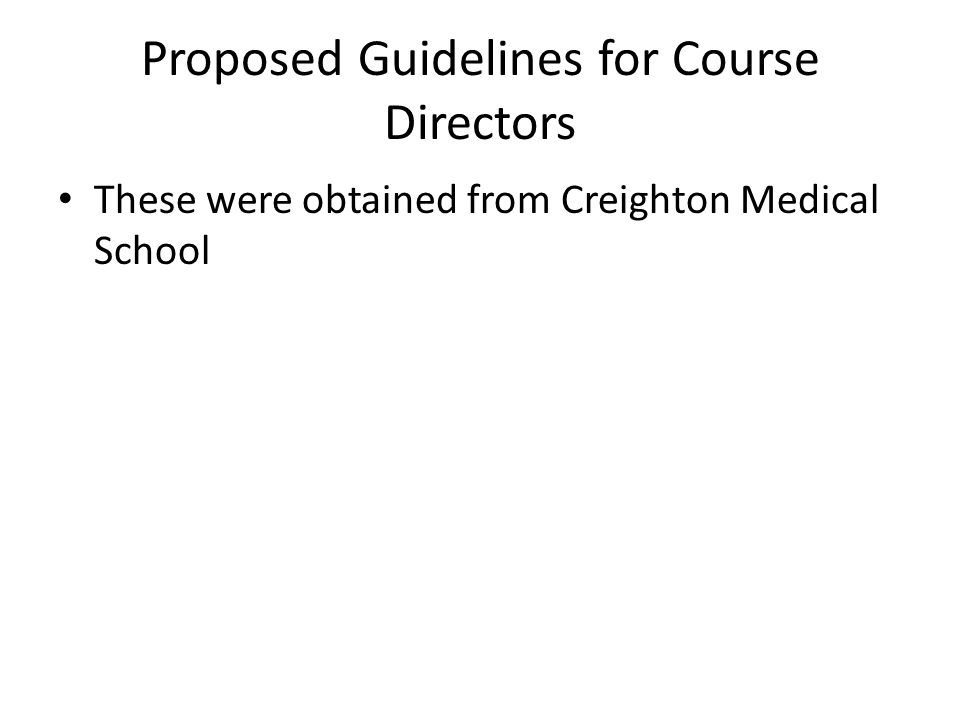 Proposed Guidelines for Course Directors These were obtained from Creighton Medical School