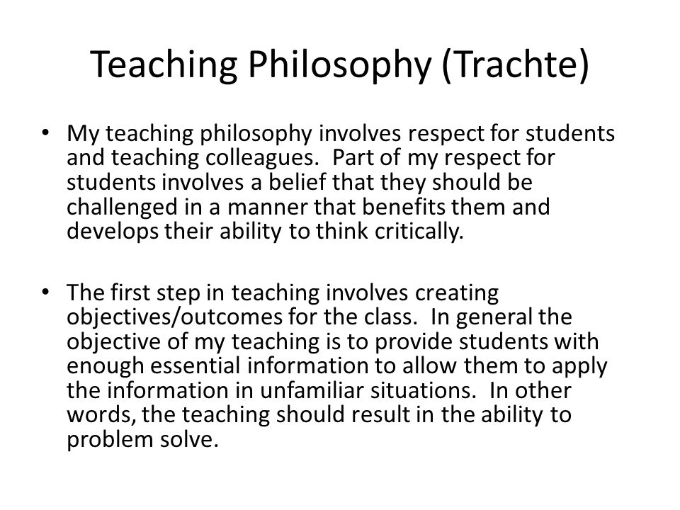 Teaching Philosophy (Trachte) My teaching philosophy involves respect for students and teaching colleagues.