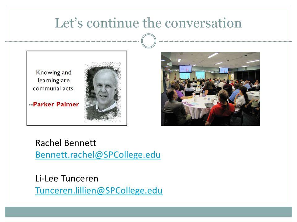 Let's continue the conversation Rachel Bennett Bennett.rachel@SPCollege.edu Li-Lee Tunceren Tunceren.lillien@SPCollege.edu