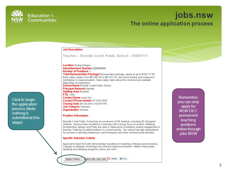 jobs.nsw The online application process Click to begin the application process (Note: nothing is submitted at this stage) 5 Remember, you can only apply for NSW DEC permanent teaching positions online through jobs.NSW