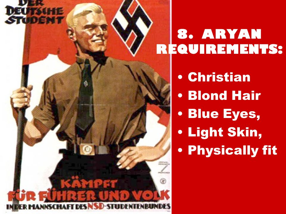 8. ARYAN REQUIREMENTS: Christian Blond Hair Blue Eyes, Light Skin, Physically fit