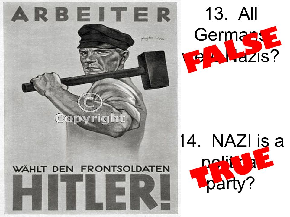 13. All Germans were Nazis 14. NAZI is a political party FALSE T R U E