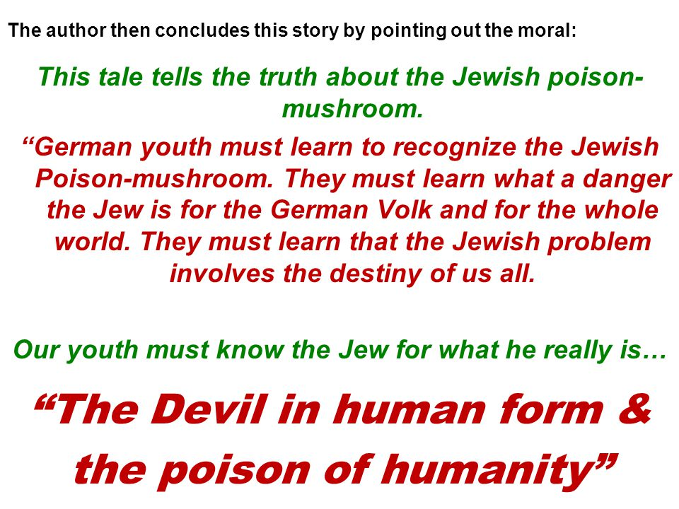 The author then concludes this story by pointing out the moral: This tale tells the truth about the Jewish poison- mushroom.