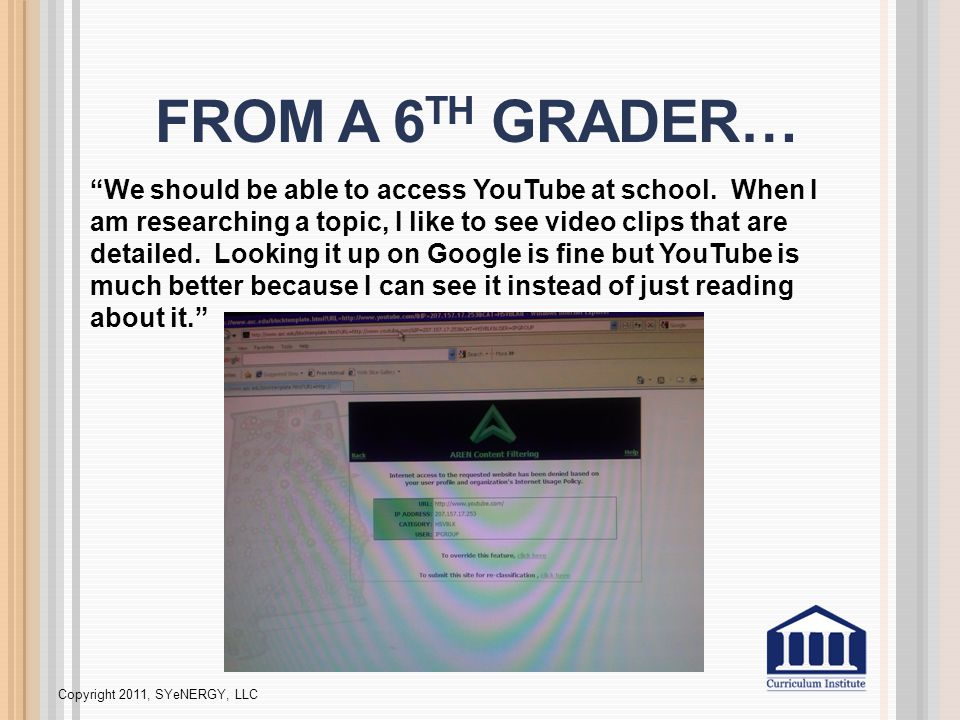 FROM A 6 TH GRADER… We should be able to access YouTube at school.