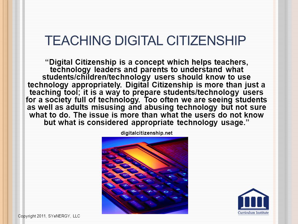 TEACHING DIGITAL CITIZENSHIP Digital Citizenship is a concept which helps teachers, technology leaders and parents to understand what students/children/technology users should know to use technology appropriately.