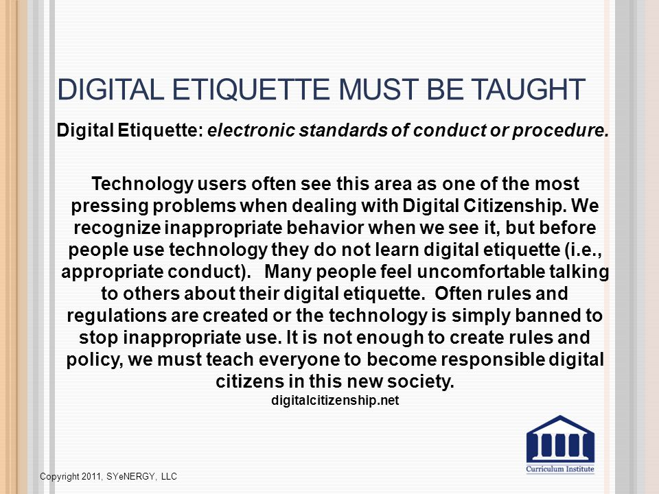 DIGITAL ETIQUETTE MUST BE TAUGHT Digital Etiquette: electronic standards of conduct or procedure.