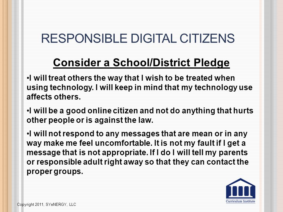 RESPONSIBLE DIGITAL CITIZENS Consider a School/District Pledge I will treat others the way that I wish to be treated when using technology.