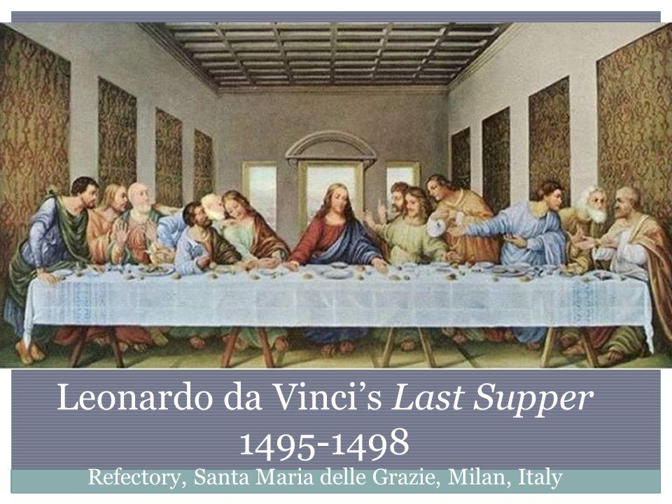 Leonardo da Vinci's Last Supper 1495-1498 Refectory, Santa Maria delle Grazie, Milan, Italy
