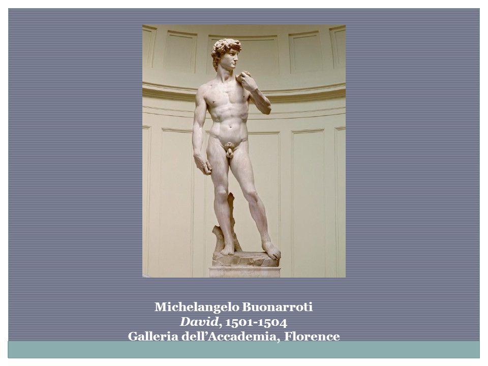 Michelangelo Buonarroti David, 1501-1504 Galleria dell'Accademia, Florence