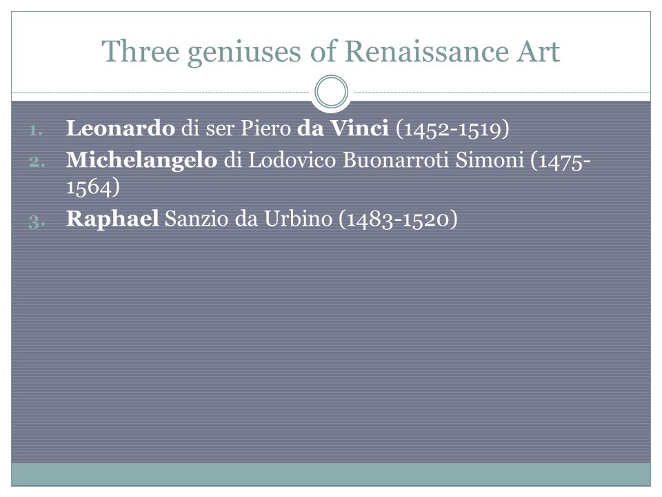 Three geniuses of Renaissance Art 1. Leonardo di ser Piero da Vinci (1452-1519) 2.