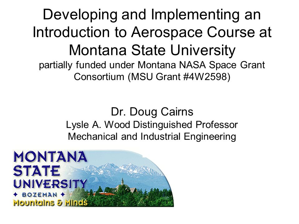Developing and Implementing an Introduction to Aerospace Course at Montana State University partially funded under Montana NASA Space Grant Consortium