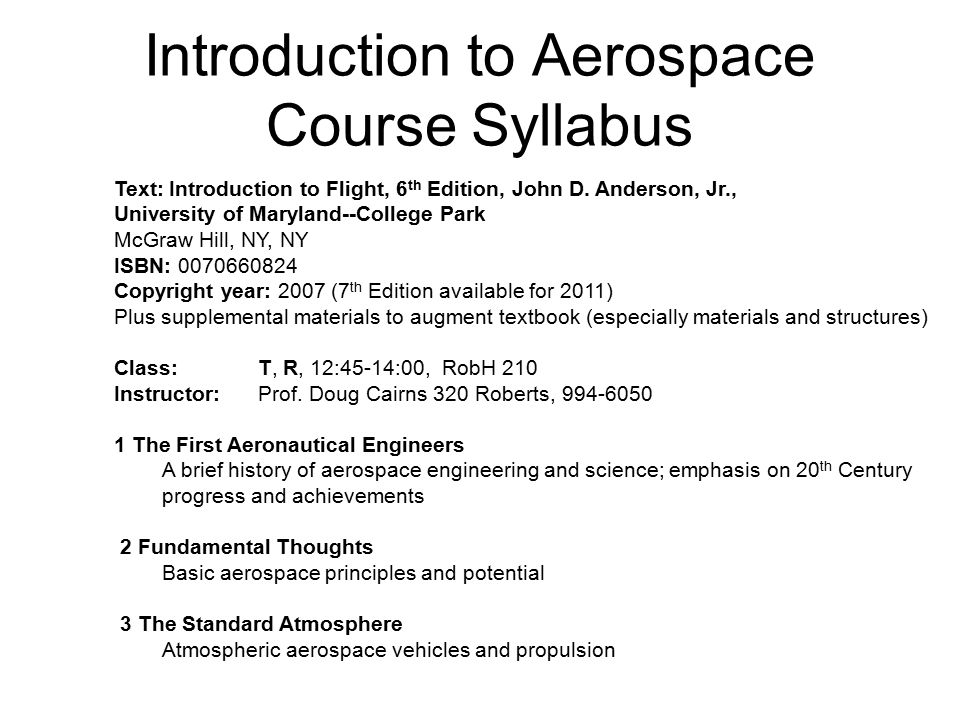 Introduction to Aerospace Course Syllabus Text: Introduction to Flight, 6 th Edition, John D.