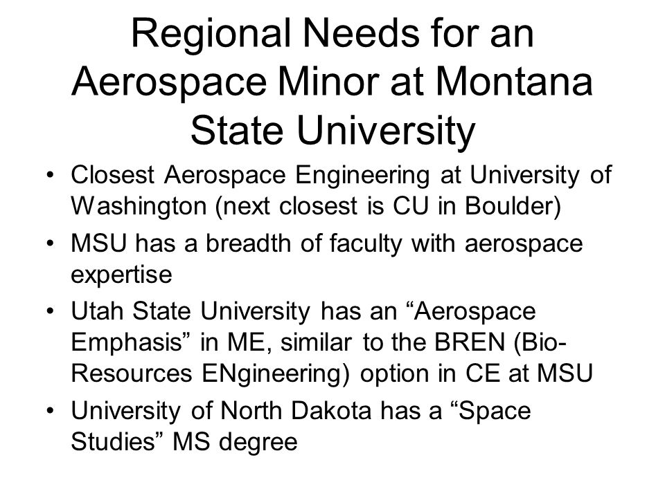 Regional Needs for an Aerospace Minor at Montana State University Closest Aerospace Engineering at University of Washington (next closest is CU in Bou