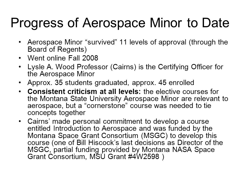 Progress of Aerospace Minor to Date Aerospace Minor survived 11 levels of approval (through the Board of Regents) Went online Fall 2008 Lysle A.