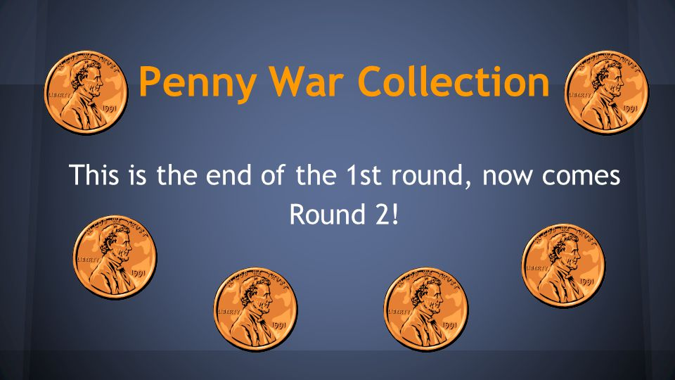 Penny War Collection This is the end of the 1st round, now comes Round 2!