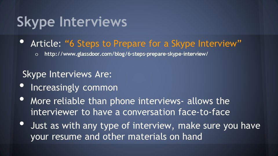 "Skype Interviews Article: ""6 Steps to Prepare for a Skype Interview"" o http://www.glassdoor.com/blog/6-steps-prepare-skype-interview/ Skype Interviews"