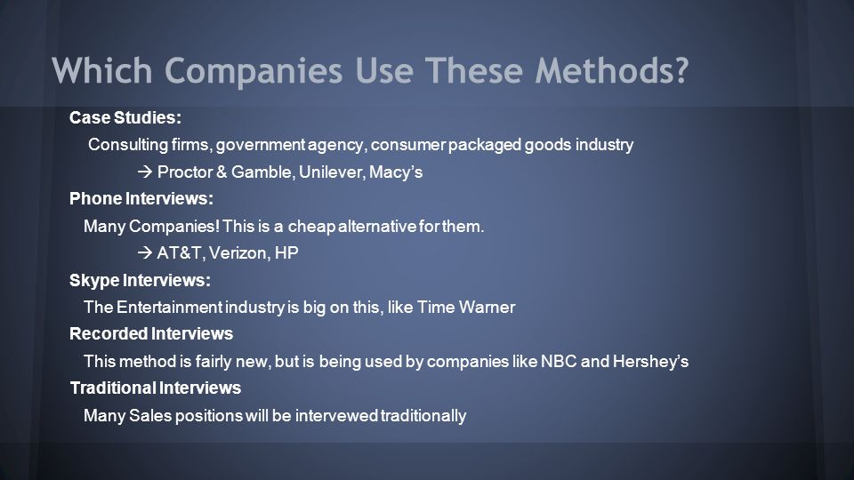 Which Companies Use These Methods? Case Studies: Consulting firms, government agency, consumer packaged goods industry  Proctor & Gamble, Unilever, M