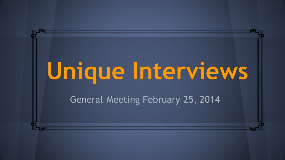 Unique Interviews General Meeting February 25, 2014