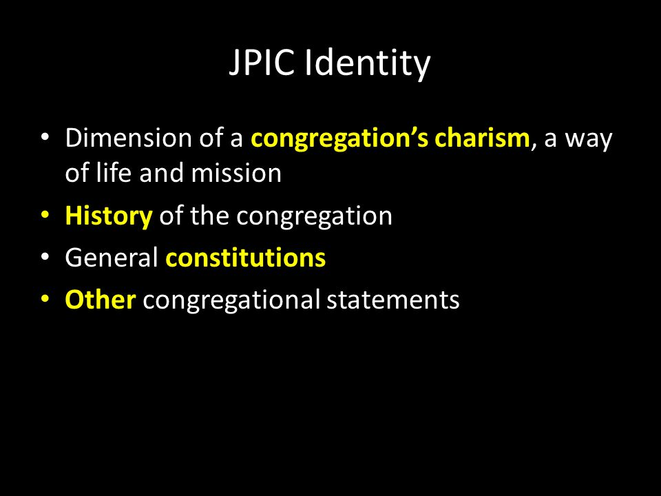 JPIC Identity Dimension of a congregation's charism, a way of life and mission History of the congregation General constitutions Other congregational statements