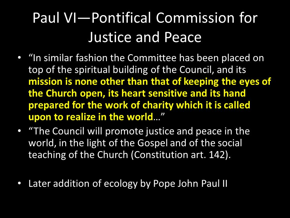 "Paul VI—Pontifical Commission for Justice and Peace ""In similar fashion the Committee has been placed on top of the spiritual building of the Council,"