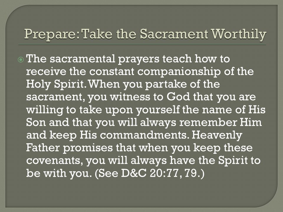  The sacramental prayers teach how to receive the constant companionship of the Holy Spirit.