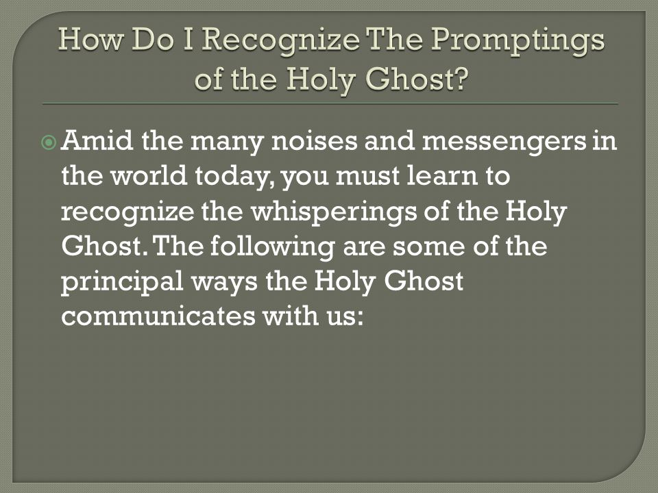  Amid the many noises and messengers in the world today, you must learn to recognize the whisperings of the Holy Ghost.