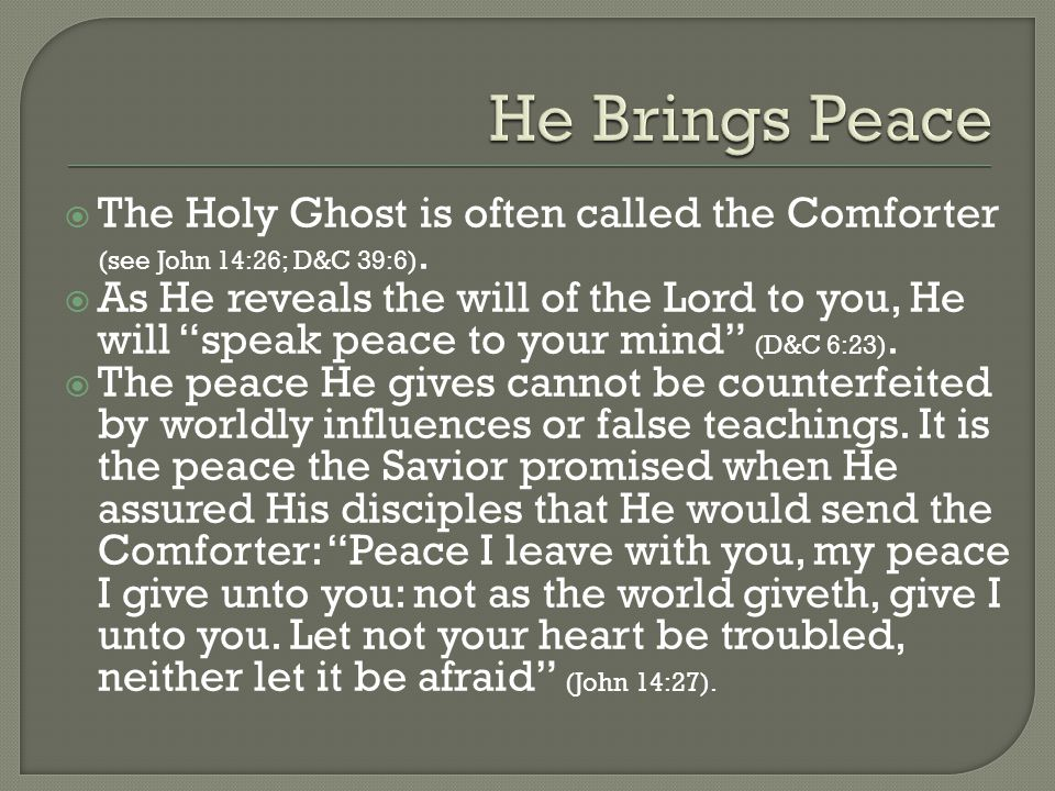  The Holy Ghost is often called the Comforter (see John 14:26; D&C 39:6).