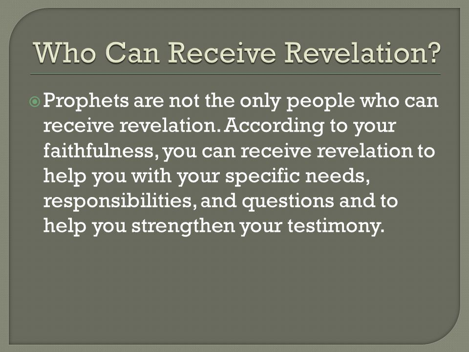  Prophets are not the only people who can receive revelation.