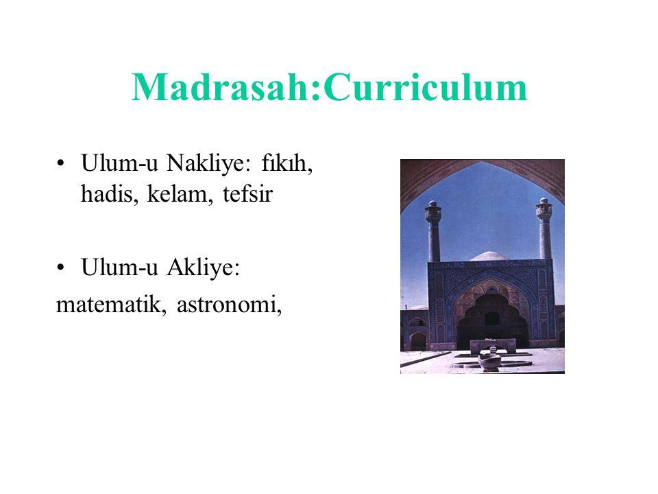 Madrasah:Curriculum Ulum-u Nakliye: fıkıh, hadis, kelam, tefsir Ulum-u Akliye: matematik, astronomi,