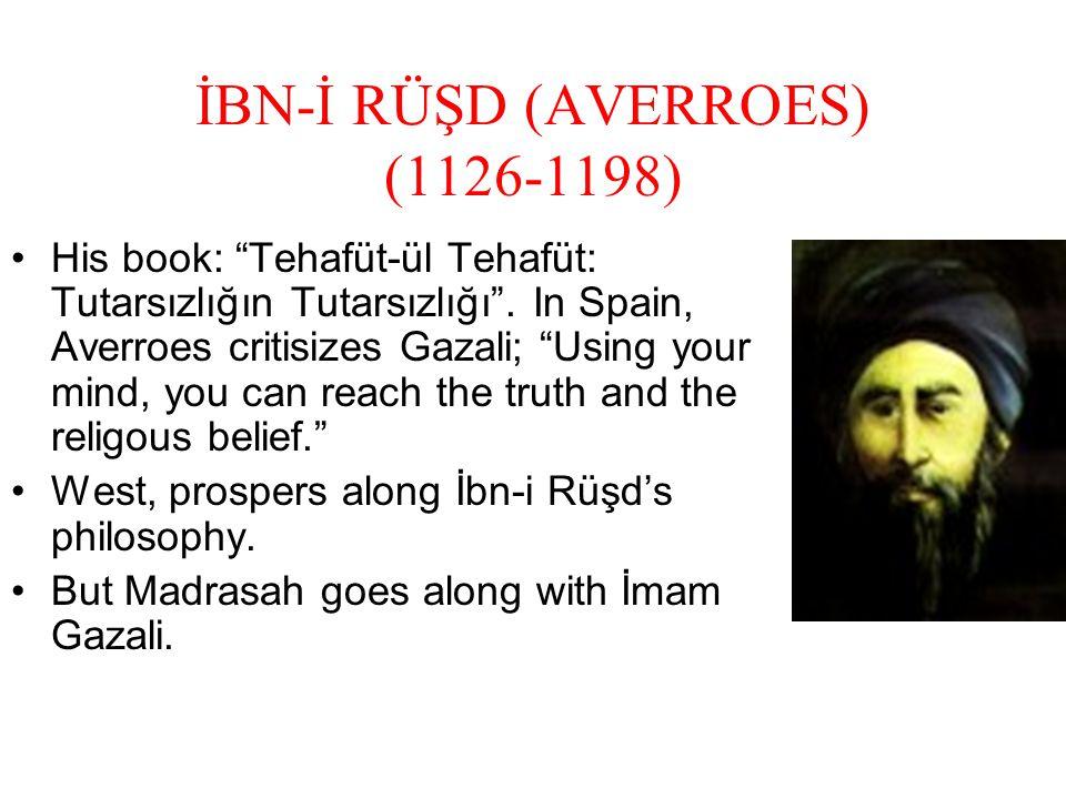 İBN-İ RÜŞD (AVERROES) (1126-1198) His book: Tehafüt-ül Tehafüt: Tutarsızlığın Tutarsızlığı .