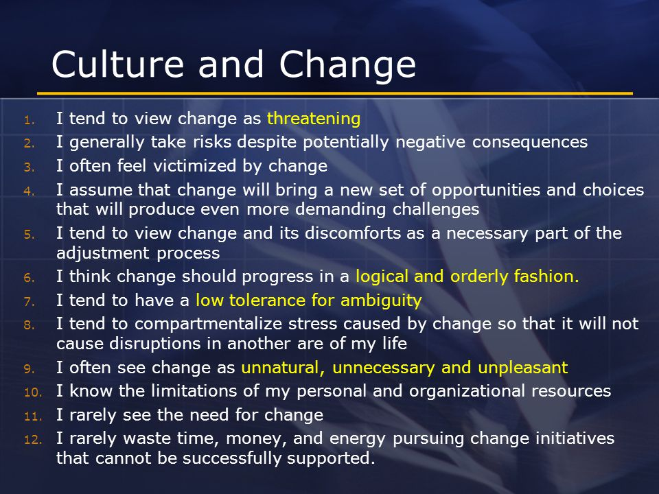 Culture and Change 1. I tend to view change as threatening 2.