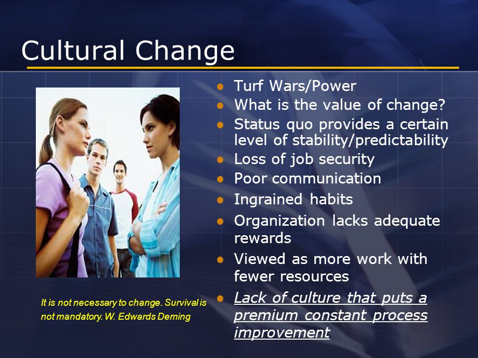 Cultural Change Turf Wars/Power What is the value of change.