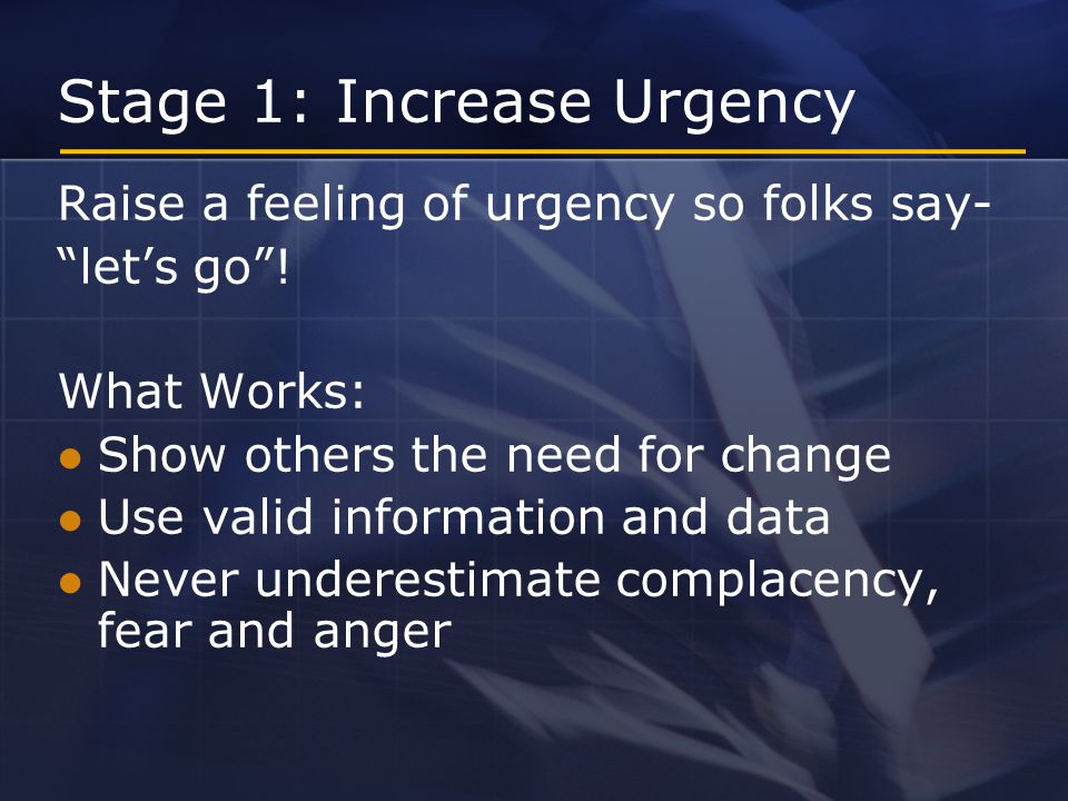 Stage 1: Increase Urgency Raise a feeling of urgency so folks say- let's go .