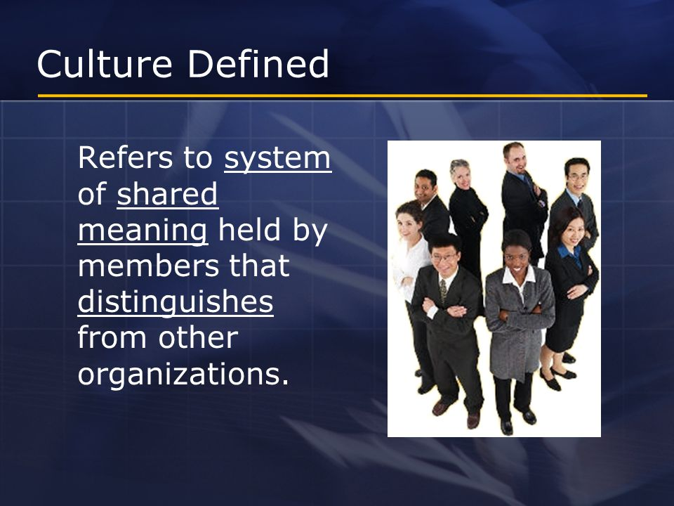 Culture Defined Defines the boundaries.Conveys a sense of identity.