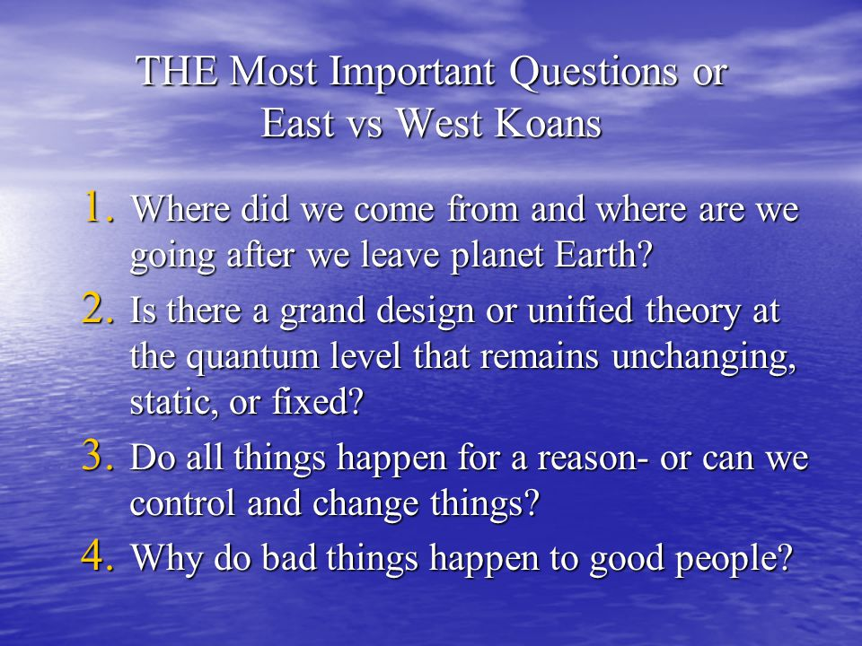 THE Most Important Questions or East vs West Koans 1.