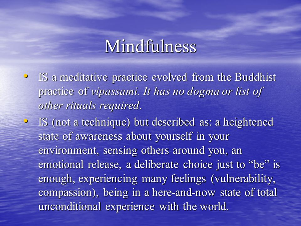 Mindfulness IS a meditative practice evolved from the Buddhist practice of vipassami.