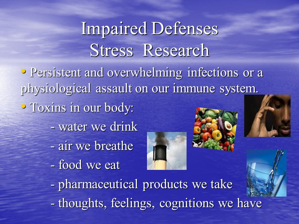 Impaired Defenses Stress Research Persistent and overwhelming infections or a physiological assault on our immune system.