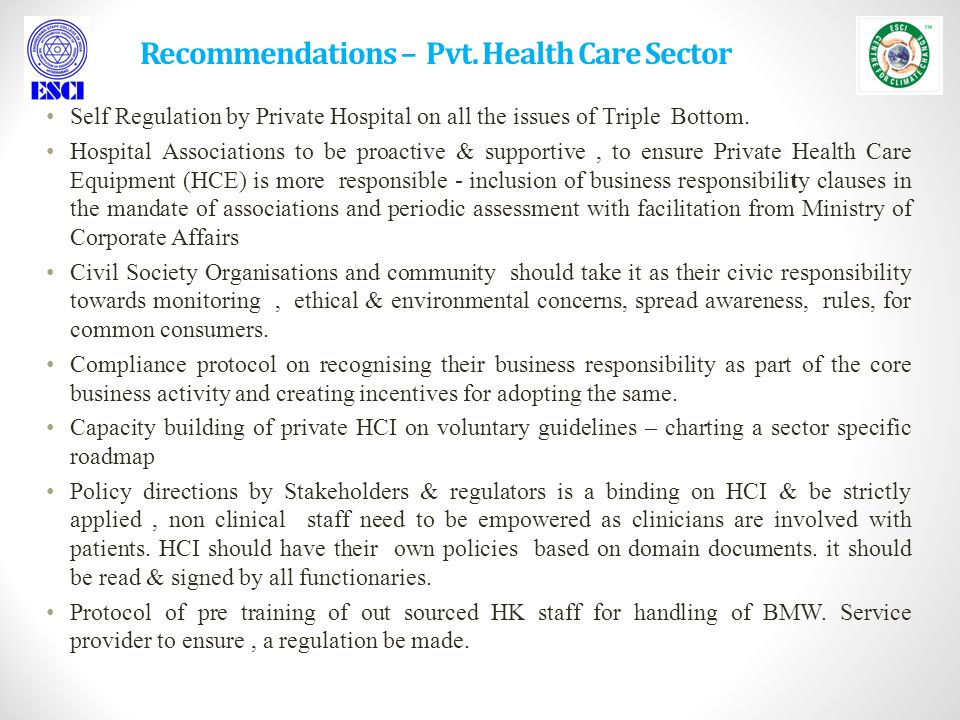 Recommendations – Pvt. Health Care Sector Self Regulation by Private Hospital on all the issues of Triple Bottom. Hospital Associations to be proactiv