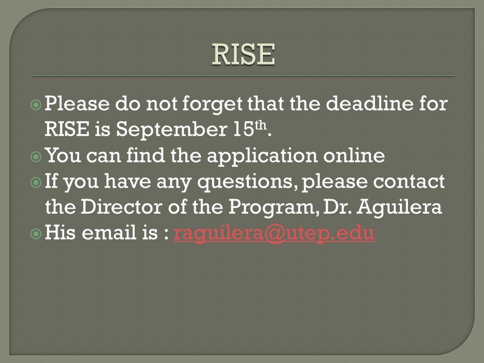  Please do not forget that the deadline for RISE is September 15 th.