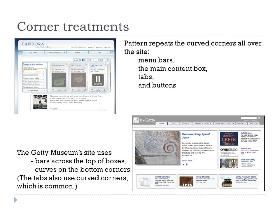 Corner treatments The Getty Museum's site uses - bars across the top of boxes, - curves on the bottom corners. (The tabs also use curved corners, whic