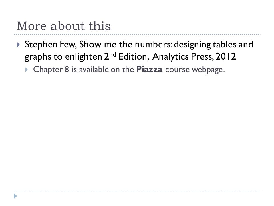 More about this  Stephen Few, Show me the numbers: designing tables and graphs to enlighten 2 nd Edition, Analytics Press, 2012  Chapter 8 is availa
