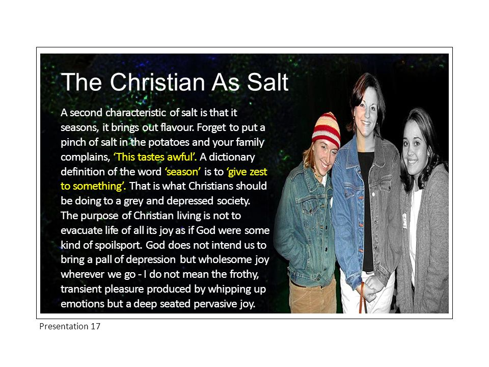 Presentation 17 The Christian As Salt A second characteristic of salt is that it seasons, it brings out flavour.
