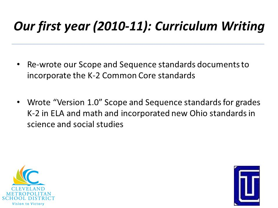 """Our first year (2010-11): Curriculum Writing Re-wrote our Scope and Sequence standards documents to incorporate the K-2 Common Core standards Wrote """"V"""