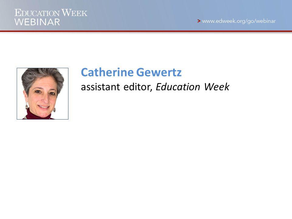 Catherine Gewertz assistant editor, Education Week