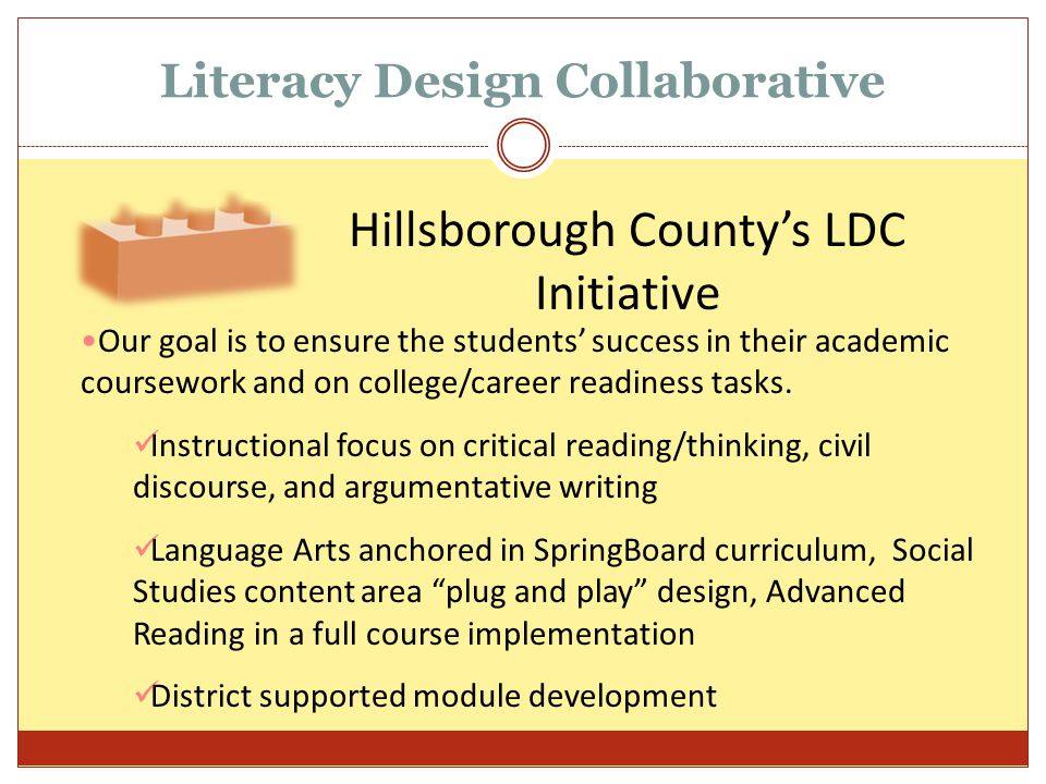 Literacy Design Collaborative Hillsborough County's LDC Initiative Our goal is to ensure the students' success in their academic coursework and on col