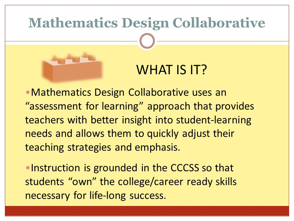 """Mathematics Design Collaborative Mathematics Design Collaborative uses an """"assessment for learning"""" approach that provides teachers with better insigh"""