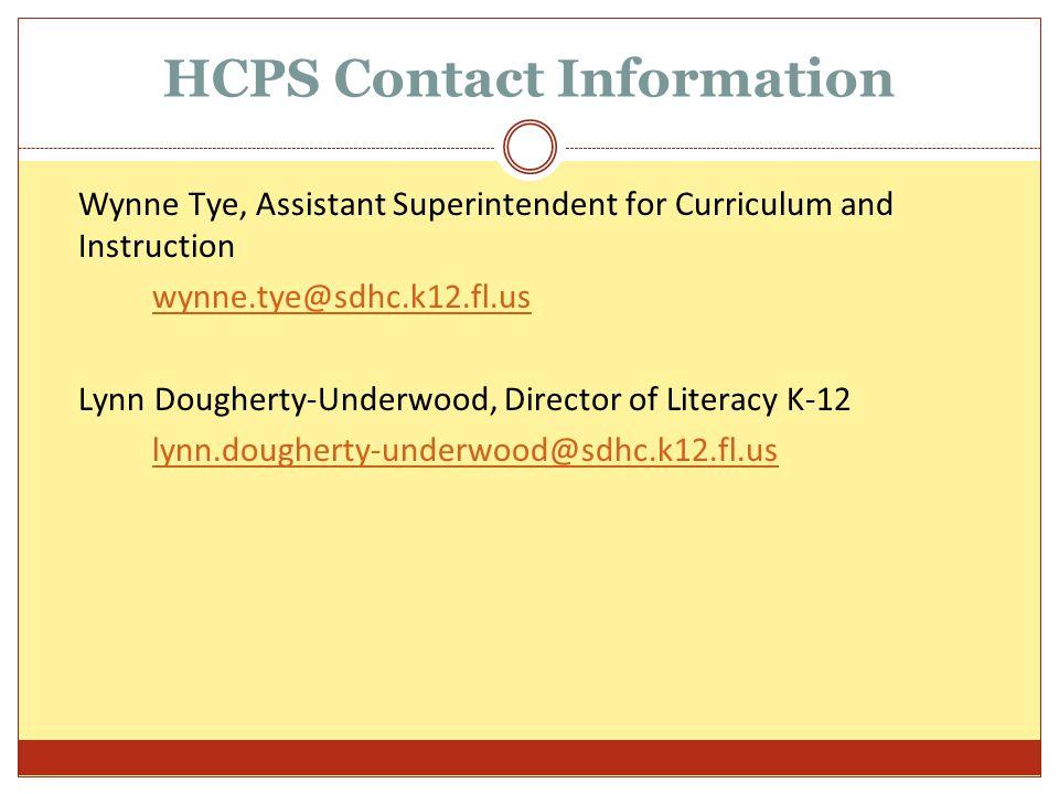 HCPS Contact Information Wynne Tye, Assistant Superintendent for Curriculum and Instruction wynne.tye@sdhc.k12.fl.us Lynn Dougherty-Underwood, Director of Literacy K-12 lynn.dougherty-underwood@sdhc.k12.fl.us