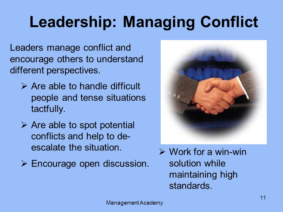 11 Leaders manage conflict and encourage others to understand different perspectives.
